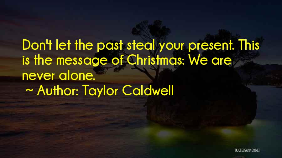We Are Never Alone Quotes By Taylor Caldwell