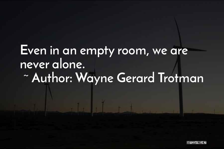 We Are Never Alone Quotes By Wayne Gerard Trotman