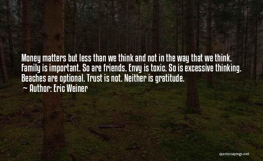 We Are Not Friends We Are Family Quotes By Eric Weiner