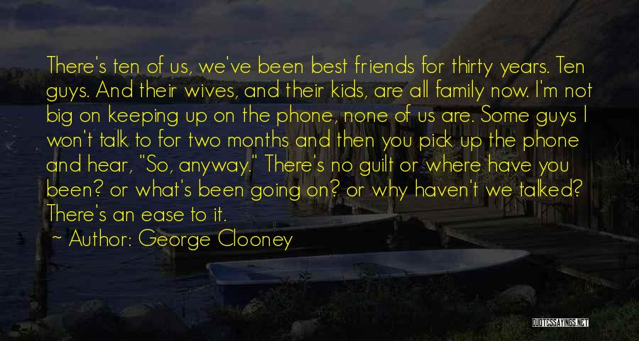 We Are Not Friends We Are Family Quotes By George Clooney