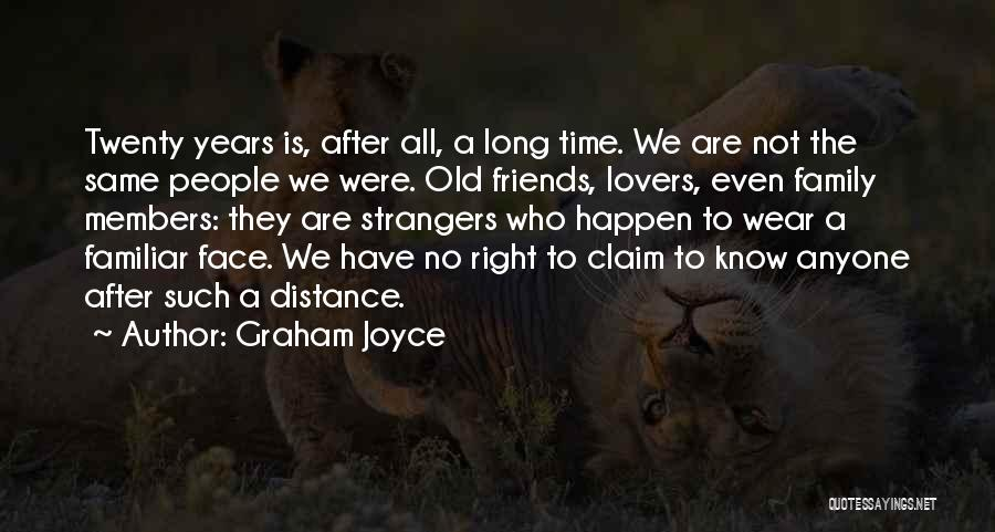 We Are Not Friends We Are Family Quotes By Graham Joyce