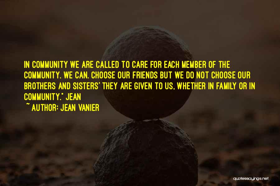 We Are Not Friends We Are Family Quotes By Jean Vanier