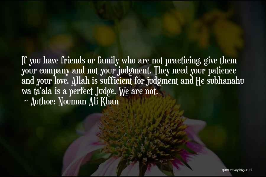 We Are Not Friends We Are Family Quotes By Nouman Ali Khan