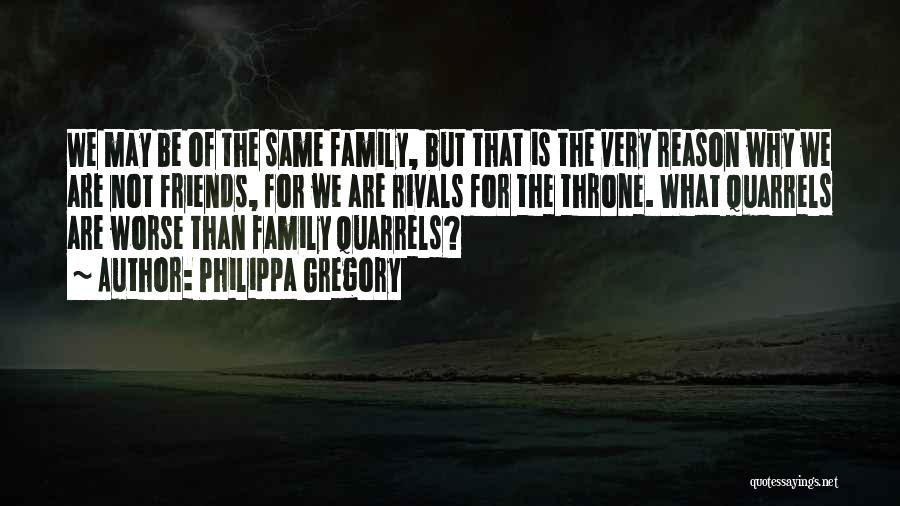 We Are Not Friends We Are Family Quotes By Philippa Gregory