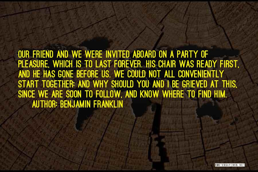 We Are Together Forever Quotes By Benjamin Franklin