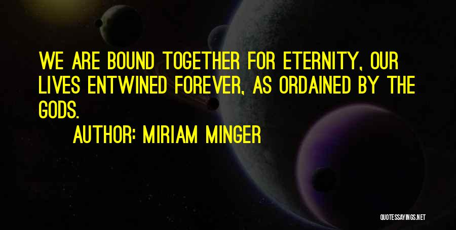 We Are Together Forever Quotes By Miriam Minger
