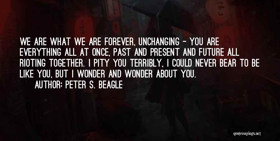 We Are Together Forever Quotes By Peter S. Beagle