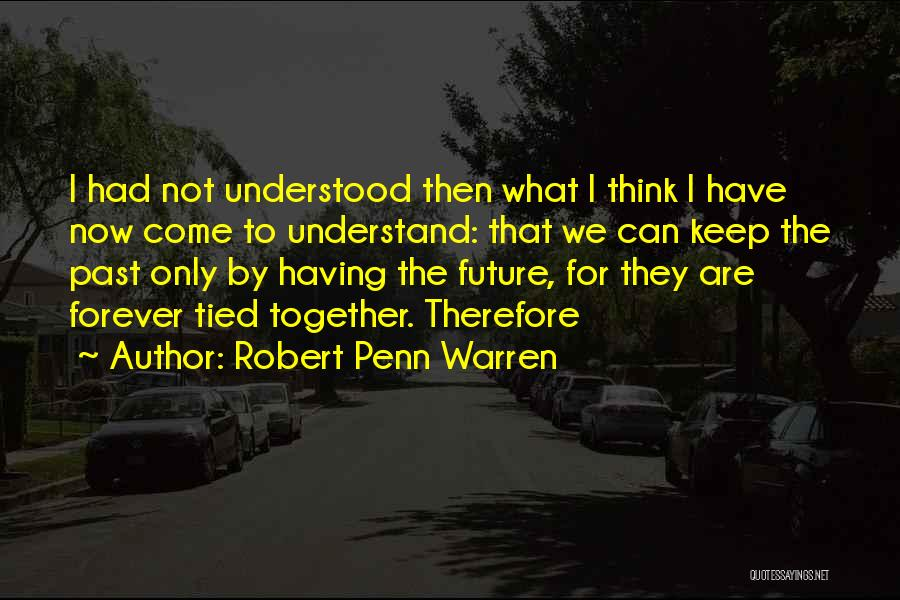 We Are Together Forever Quotes By Robert Penn Warren