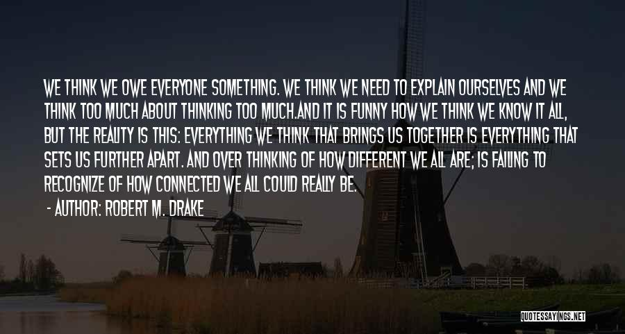 We Are Too Different Quotes By Robert M. Drake