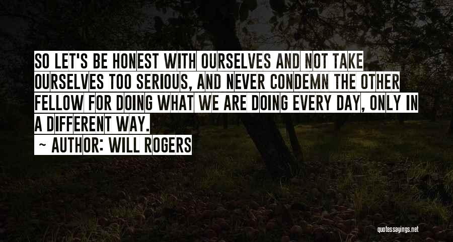 We Are Too Different Quotes By Will Rogers