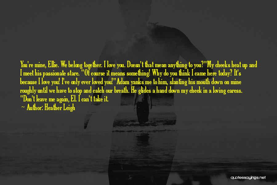 We Belong Together Love Quotes By Heather Leigh