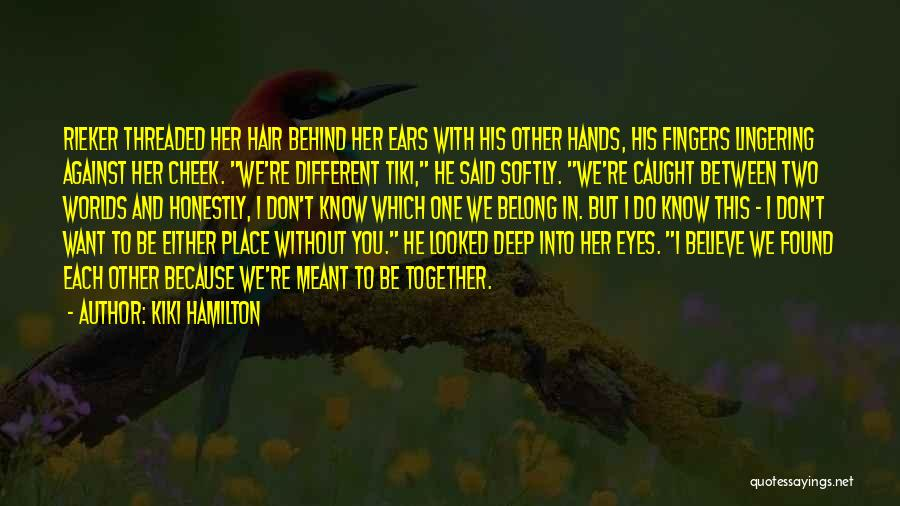 We Belong Together Love Quotes By Kiki Hamilton