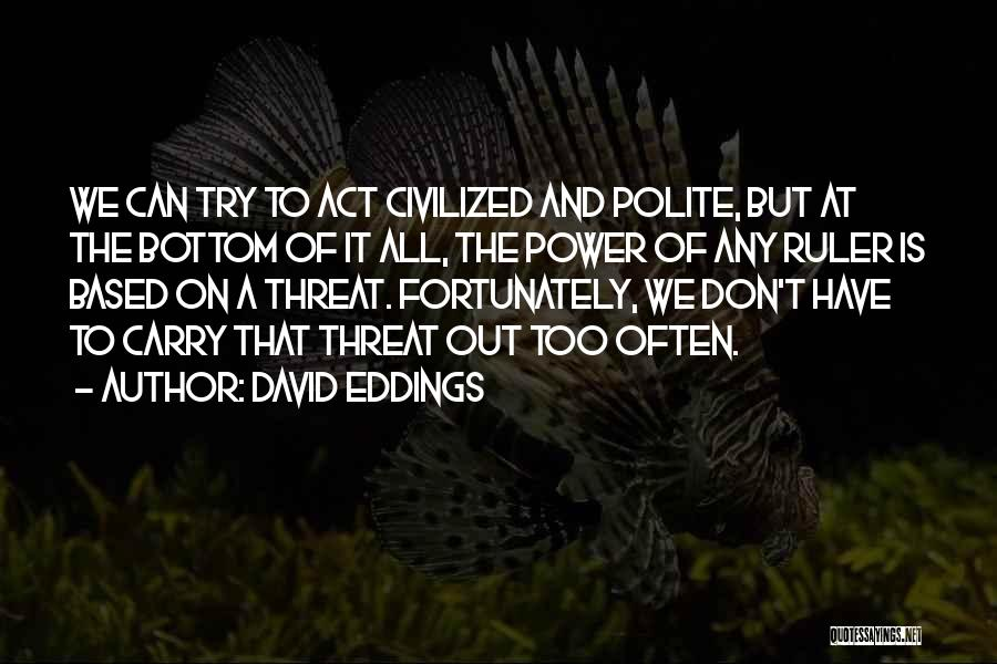 We Can Try Quotes By David Eddings