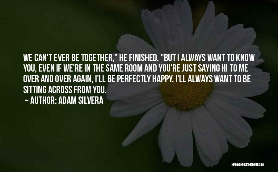 We Can't Be Together Quotes By Adam Silvera