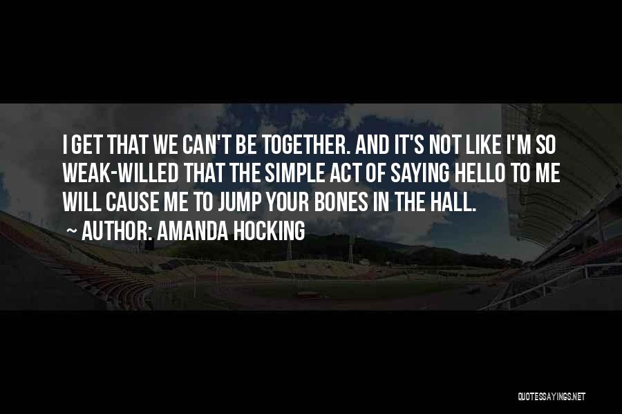 We Can't Be Together Quotes By Amanda Hocking