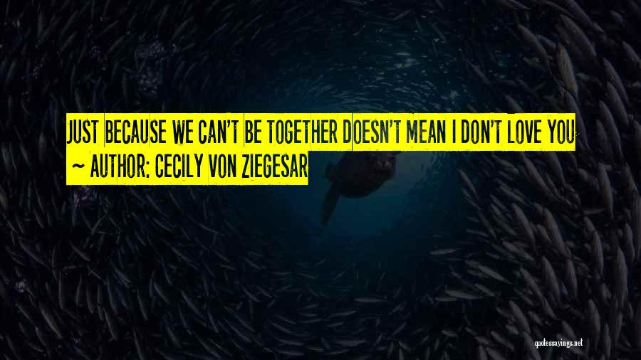 We Can't Be Together Quotes By Cecily Von Ziegesar