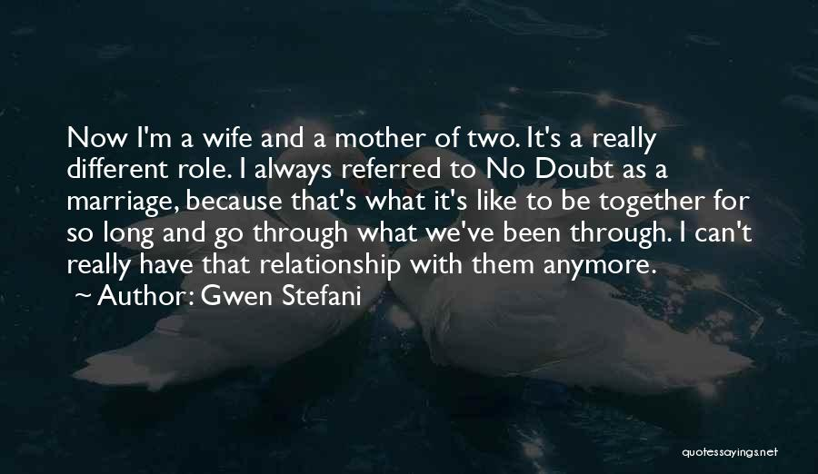 We Can't Be Together Quotes By Gwen Stefani
