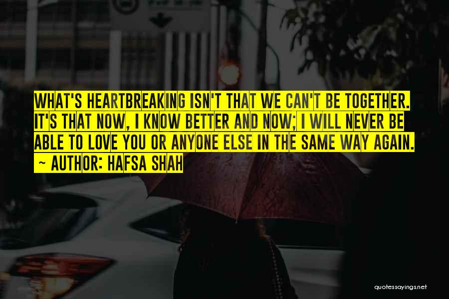 We Can't Be Together Quotes By Hafsa Shah