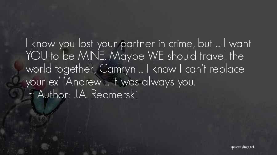 We Can't Be Together Quotes By J.A. Redmerski