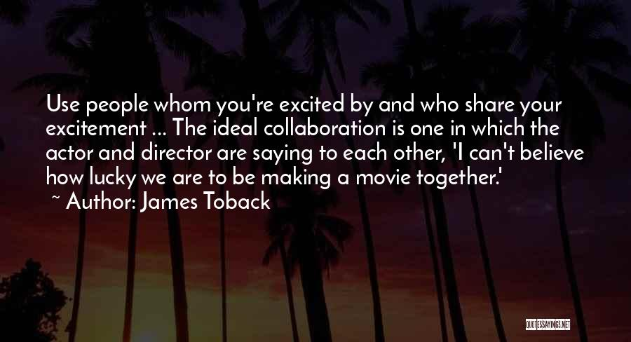 We Can't Be Together Quotes By James Toback