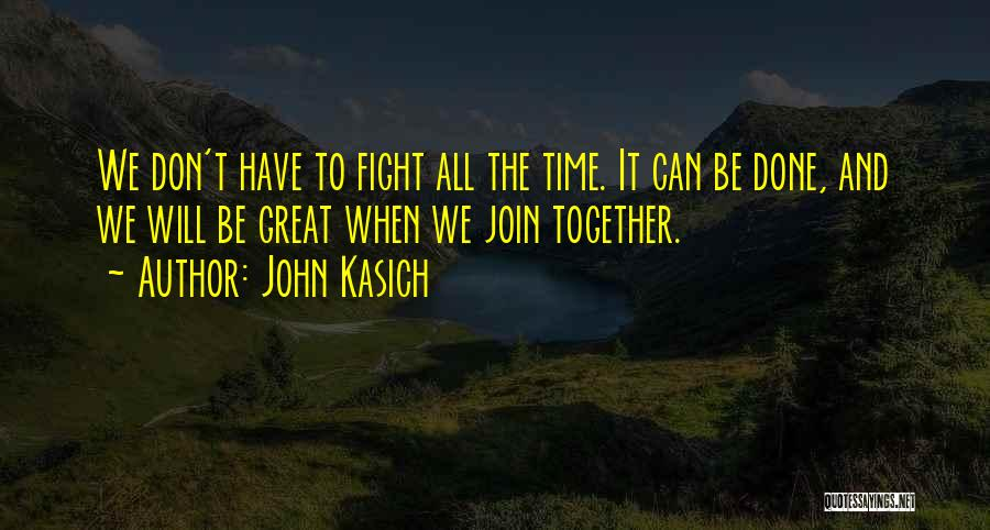 We Can't Be Together Quotes By John Kasich