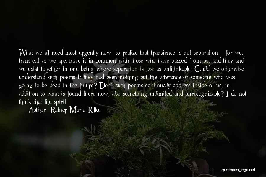 We Can't Be Together Quotes By Rainer Maria Rilke
