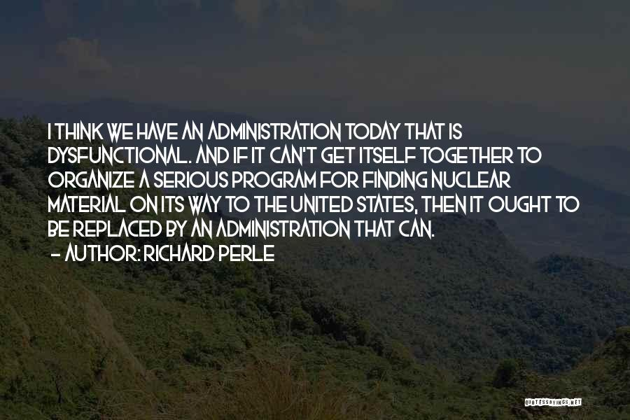 We Can't Be Together Quotes By Richard Perle