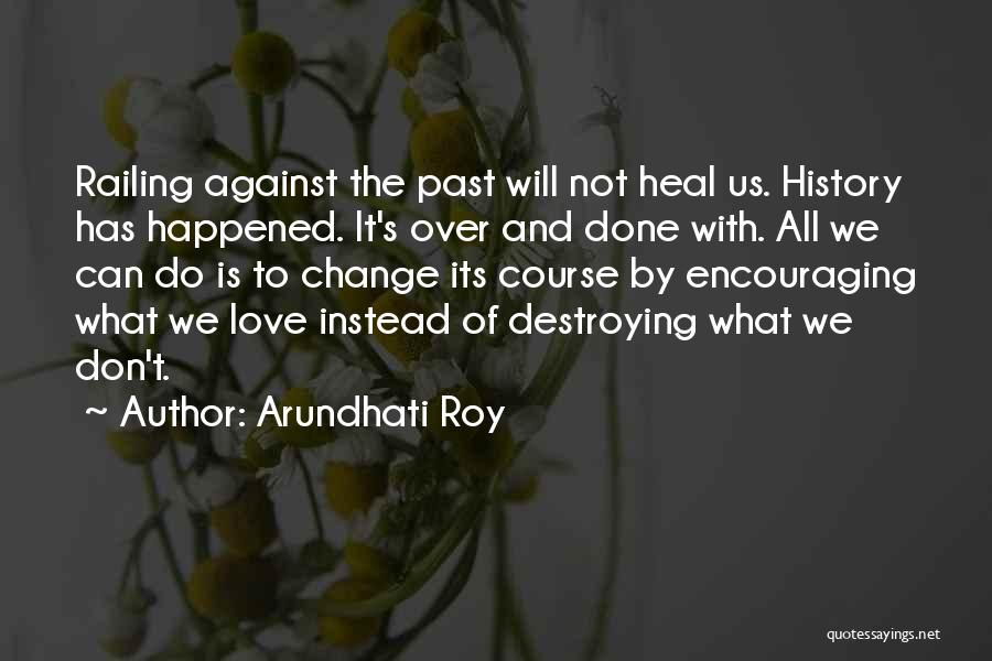 We Can't Change Quotes By Arundhati Roy