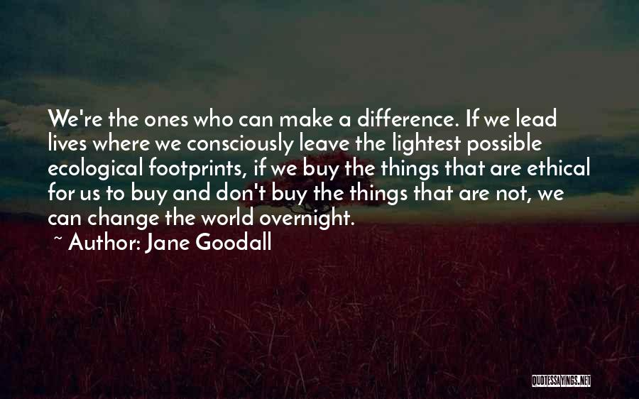 We Can't Change Quotes By Jane Goodall