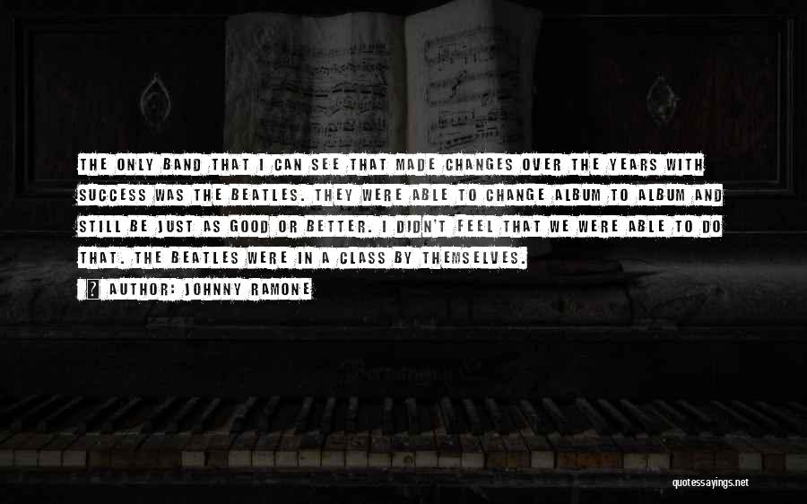 We Can't Change Quotes By Johnny Ramone