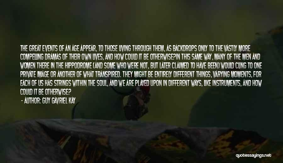 We Could Have Been Great Quotes By Guy Gavriel Kay