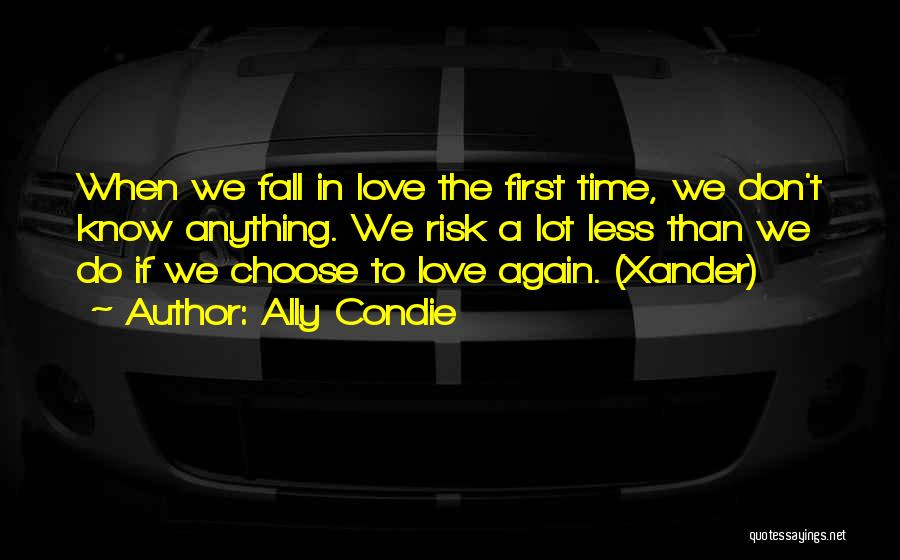 We Don't Choose Who We Love Quotes By Ally Condie