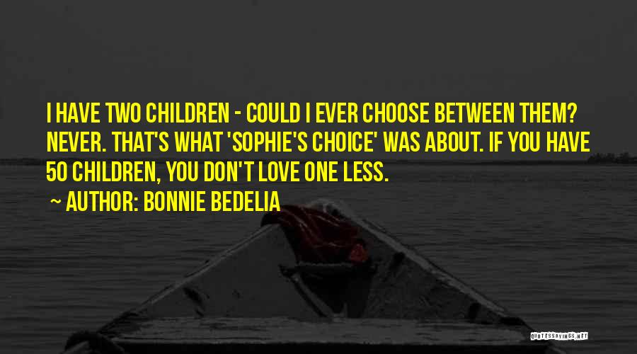 We Don't Choose Who We Love Quotes By Bonnie Bedelia