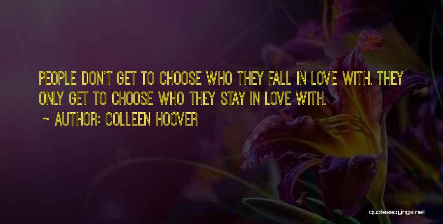 We Don't Choose Who We Love Quotes By Colleen Hoover