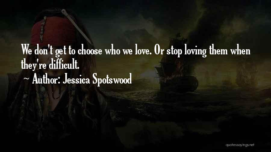 We Don't Choose Who We Love Quotes By Jessica Spotswood