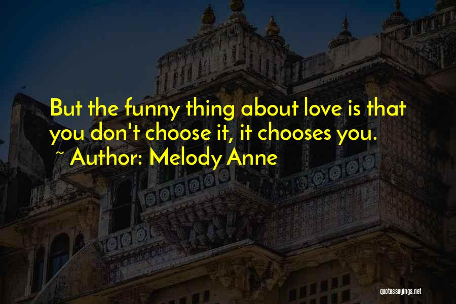 We Don't Choose Who We Love Quotes By Melody Anne