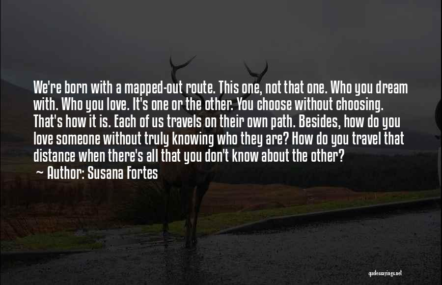 We Don't Choose Who We Love Quotes By Susana Fortes