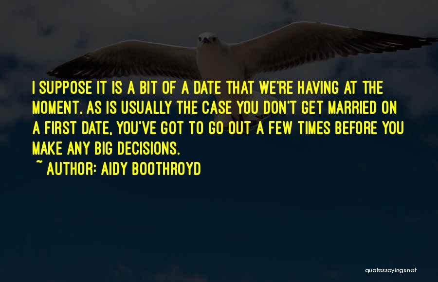 We Don't Date Quotes By Aidy Boothroyd