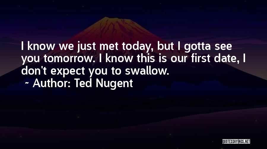 We Don't Date Quotes By Ted Nugent