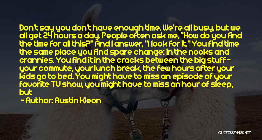 We Don't Have Enough Time Quotes By Austin Kleon