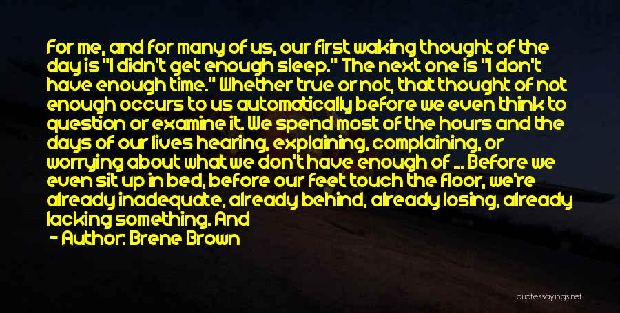 We Don't Have Enough Time Quotes By Brene Brown
