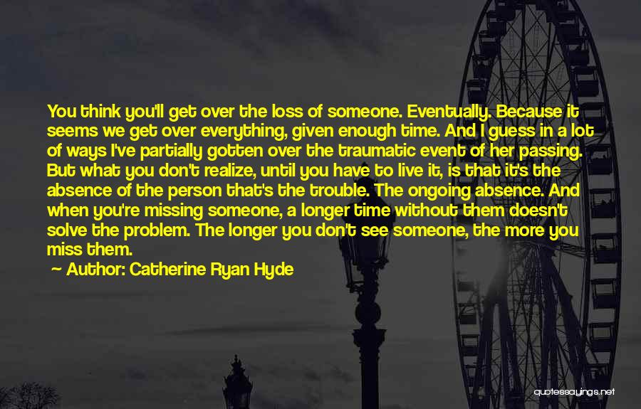 We Don't Have Enough Time Quotes By Catherine Ryan Hyde