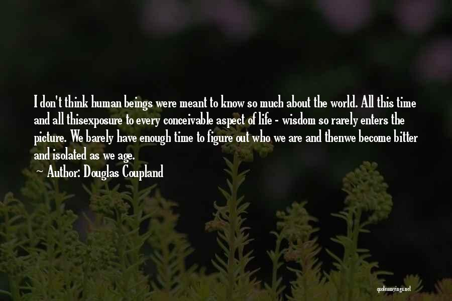 We Don't Have Enough Time Quotes By Douglas Coupland