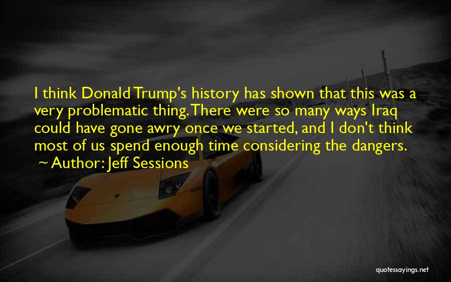 We Don't Have Enough Time Quotes By Jeff Sessions
