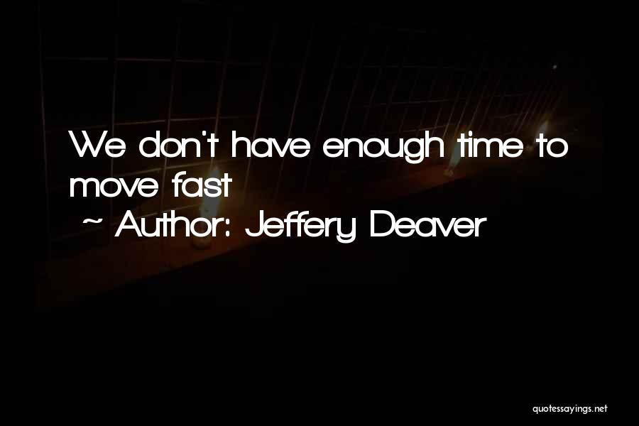 We Don't Have Enough Time Quotes By Jeffery Deaver