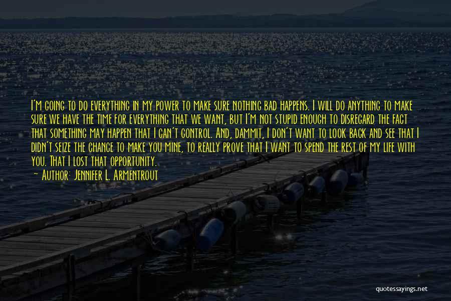 We Don't Have Enough Time Quotes By Jennifer L. Armentrout