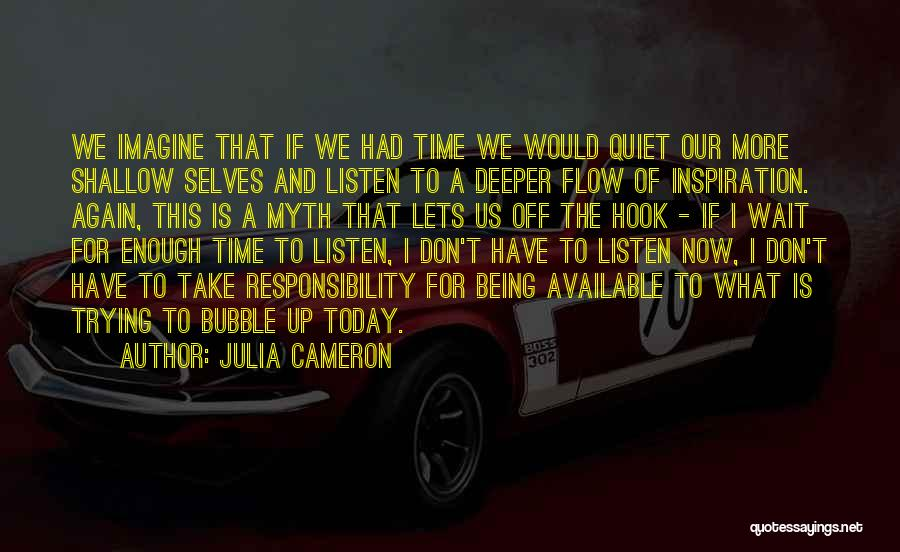We Don't Have Enough Time Quotes By Julia Cameron