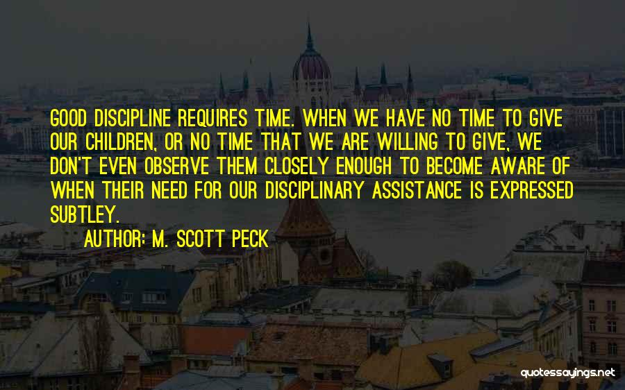 We Don't Have Enough Time Quotes By M. Scott Peck