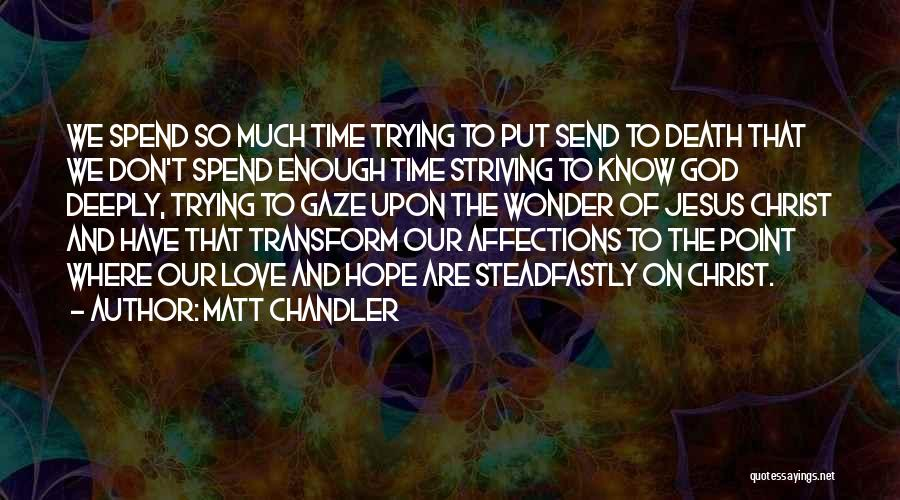 We Don't Have Enough Time Quotes By Matt Chandler