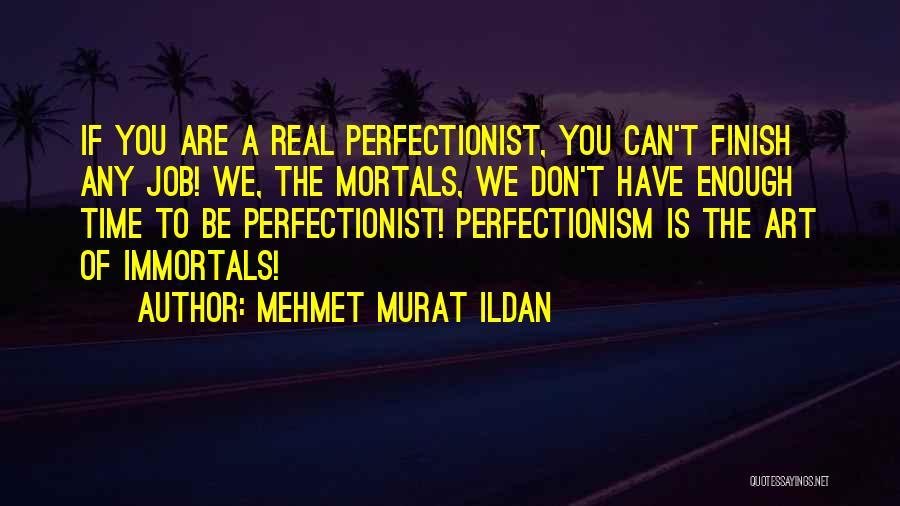 We Don't Have Enough Time Quotes By Mehmet Murat Ildan